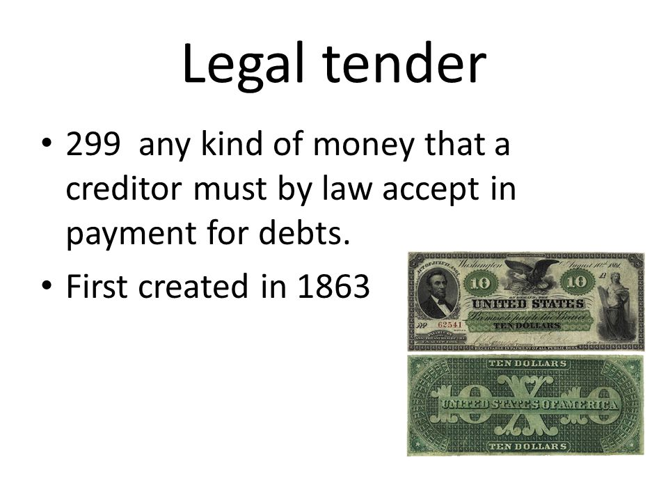 Legal tender 299 any kind of money that a creditor must by law accept in payment for debts.