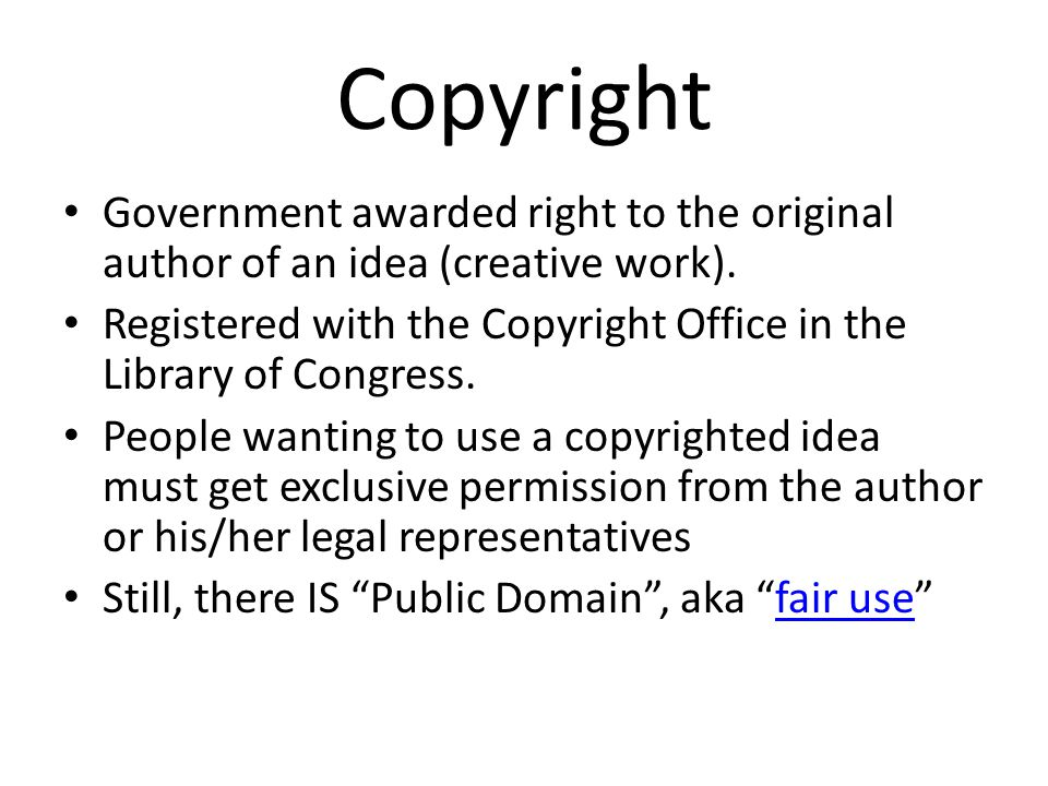 Copyright Government awarded right to the original author of an idea (creative work).