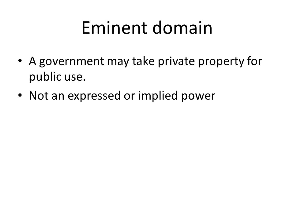 Eminent domain A government may take private property for public use.