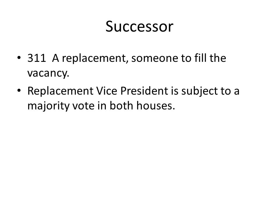 Successor 311 A replacement, someone to fill the vacancy.
