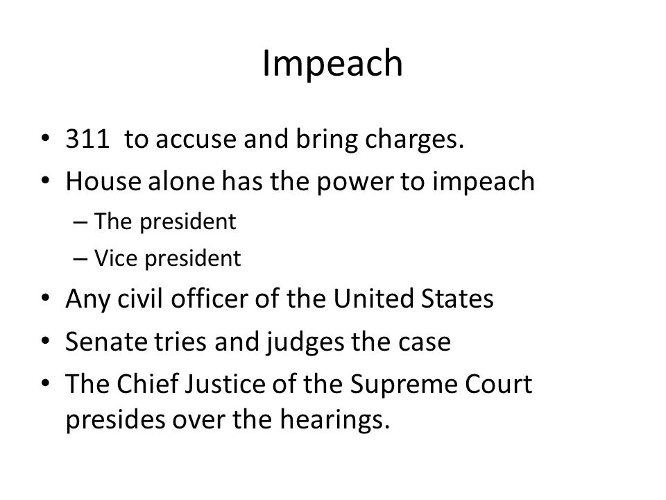Impeach 311 to accuse and bring charges.