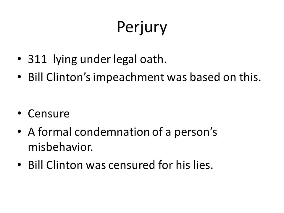 Perjury 311 lying under legal oath.