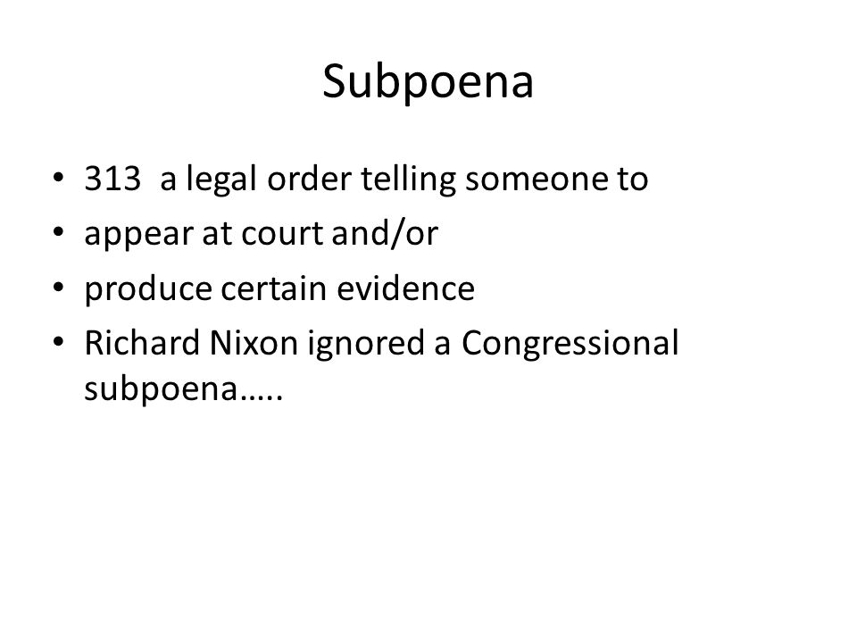 Subpoena 313 a legal order telling someone to appear at court and/or