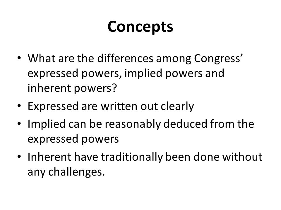 Concepts What are the differences among Congress' expressed powers, implied powers and inherent powers