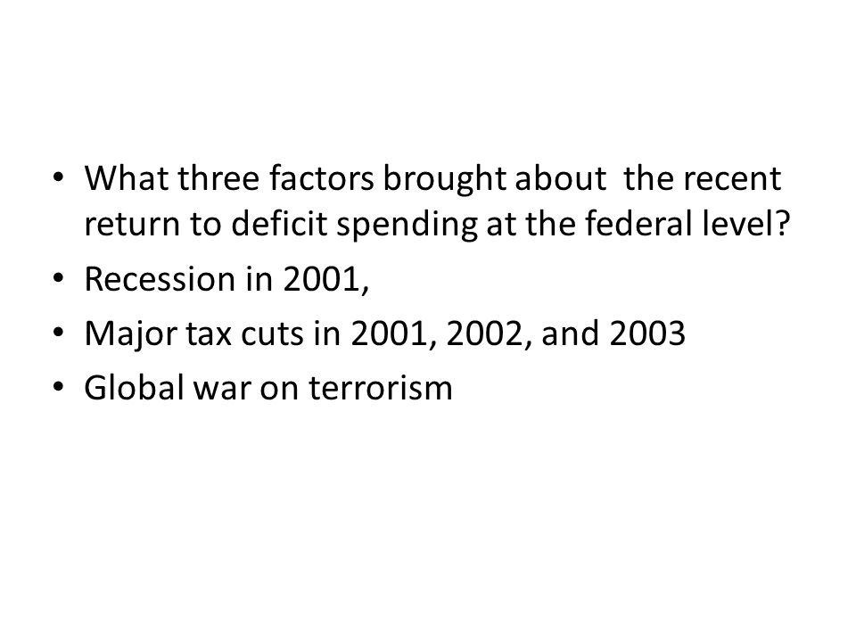 What three factors brought about the recent return to deficit spending at the federal level