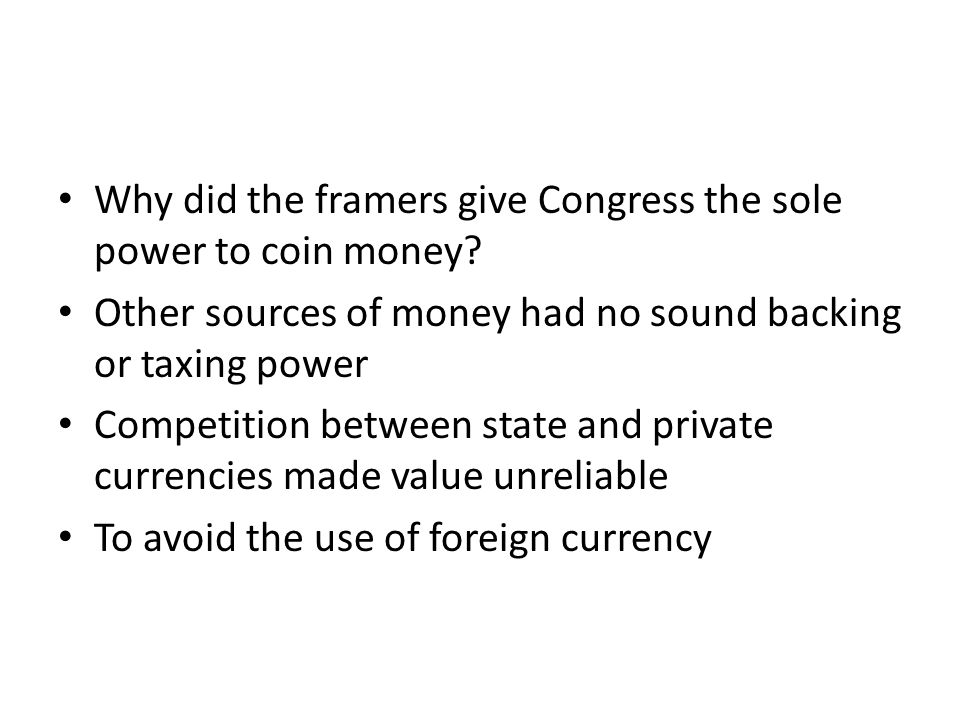 Why did the framers give Congress the sole power to coin money