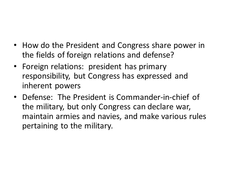 How do the President and Congress share power in the fields of foreign relations and defense