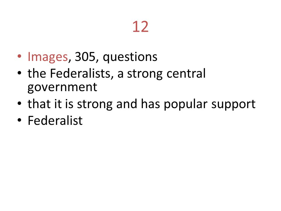 12 Images, 305, questions the Federalists, a strong central government