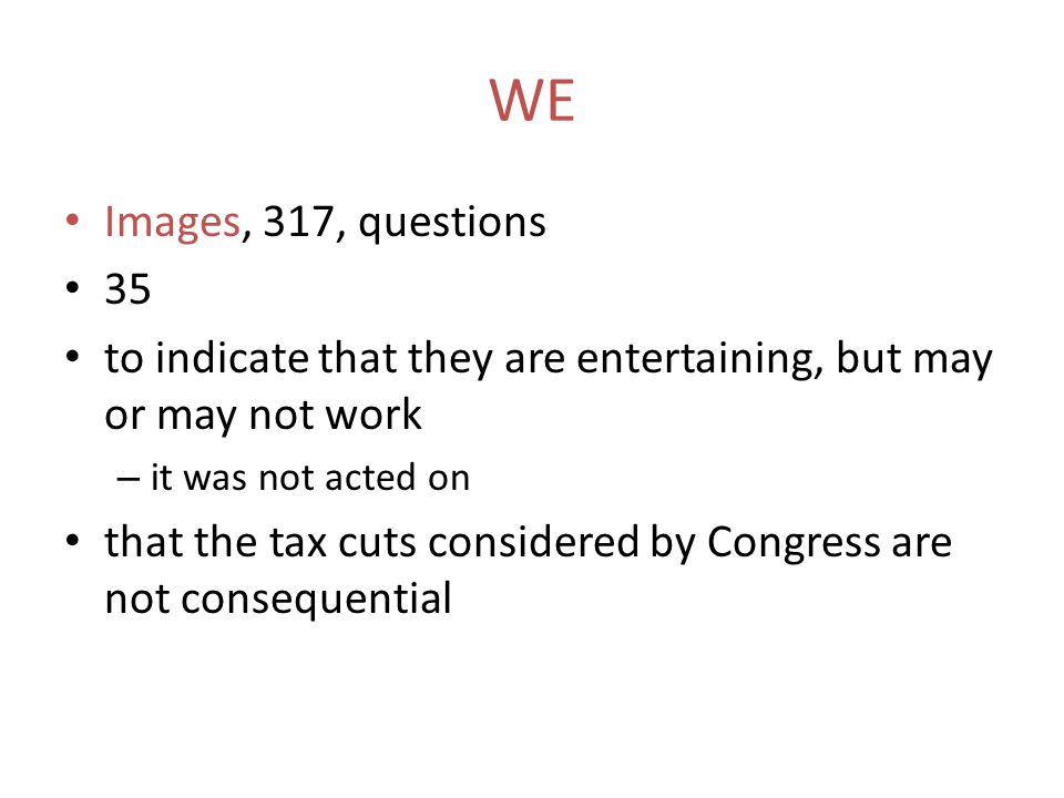 WE Images, 317, questions. 35. to indicate that they are entertaining, but may or may not work. it was not acted on.