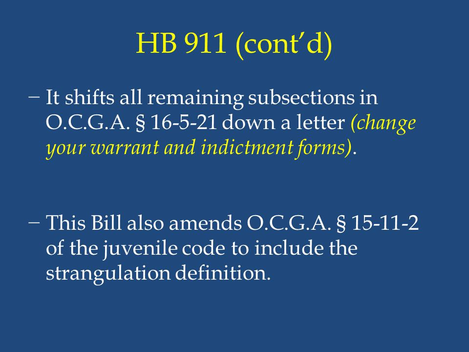 HB 911 (cont'd) It shifts all remaining subsections in O.C.G.A. § 16-5-21 down a letter (change your warrant and indictment forms).