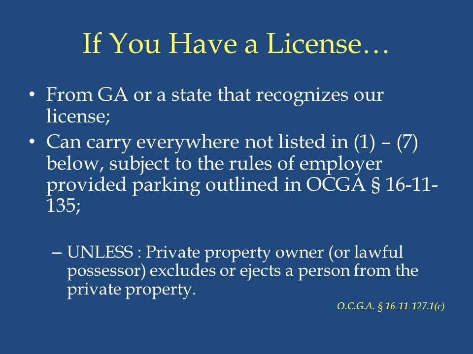 If You Have a License… From GA or a state that recognizes our license;
