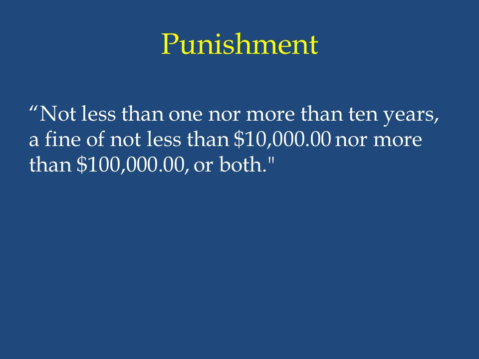 Punishment Not less than one nor more than ten years, a fine of not less than $10,000.00 nor more than $100,000.00, or both.