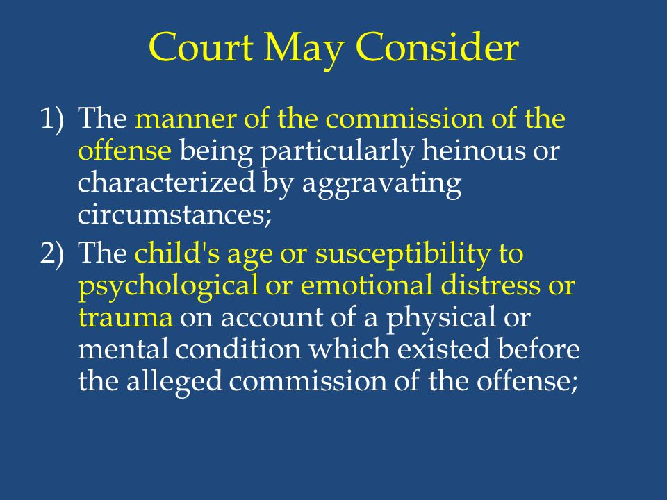 Court May Consider The manner of the commission of the offense being particularly heinous or characterized by aggravating circumstances;