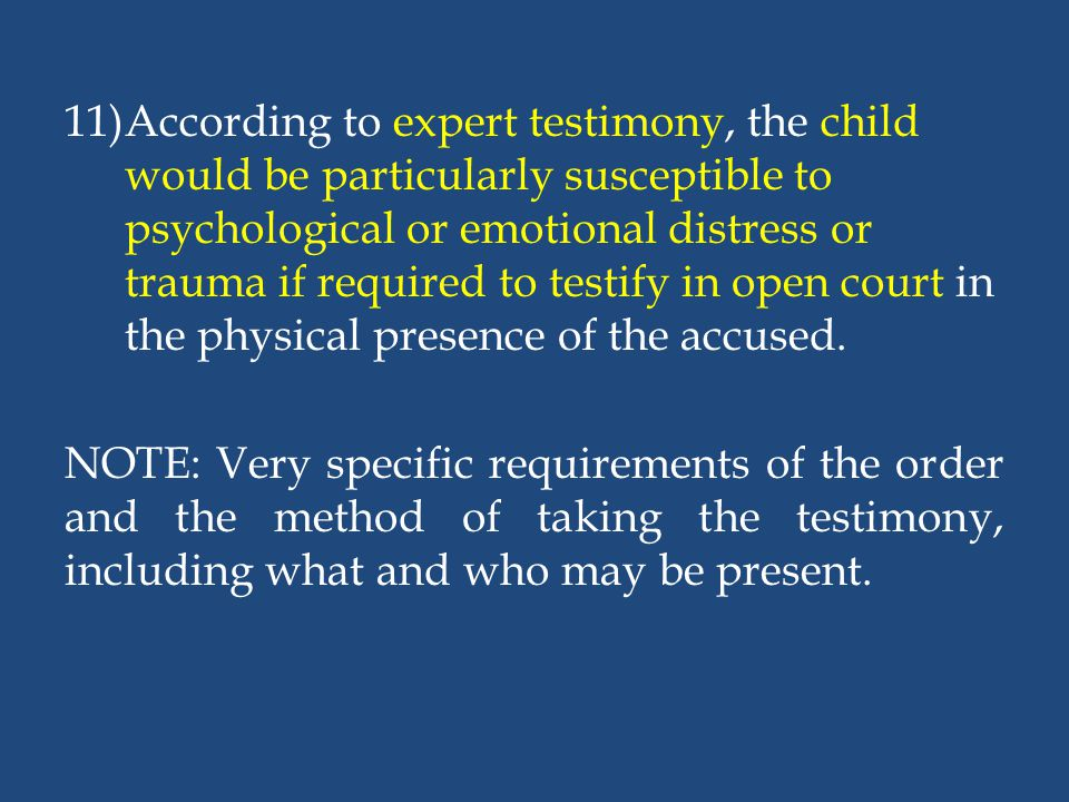 According to expert testimony, the child would be particularly susceptible to psychological or emotional distress or trauma if required to testify in open court in the physical presence of the accused.