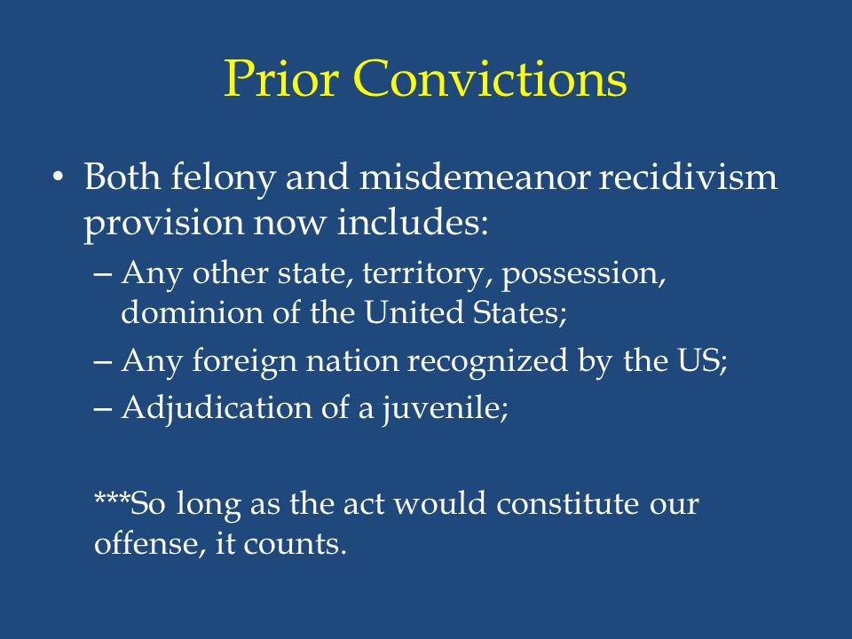 Prior Convictions Both felony and misdemeanor recidivism provision now includes: