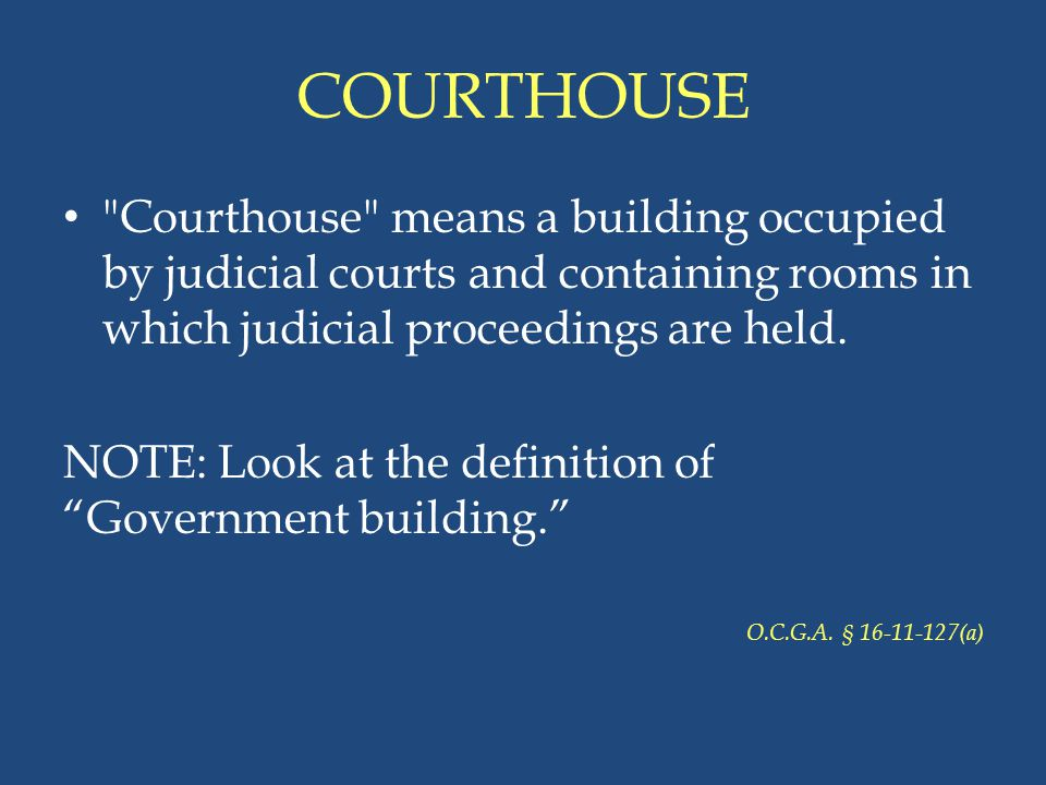 COURTHOUSE Courthouse means a building occupied by judicial courts and containing rooms in which judicial proceedings are held.