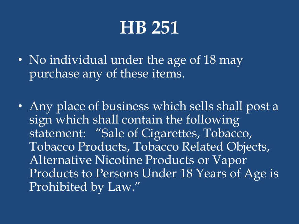 HB 251 No individual under the age of 18 may purchase any of these items.