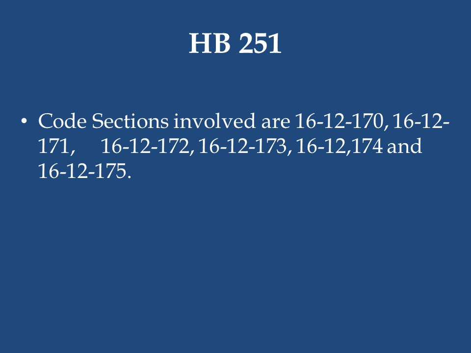 HB 251 Code Sections involved are 16-12-170, 16-12-171, 16-12-172, 16-12-173, 16-12,174 and 16-12-175.