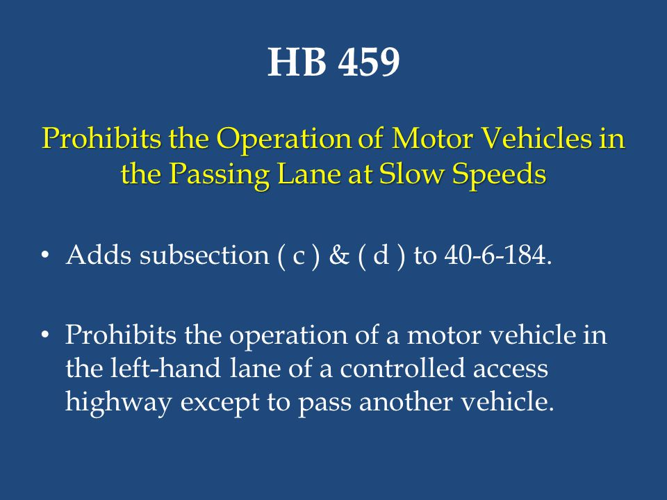 HB 459 Prohibits the Operation of Motor Vehicles in the Passing Lane at Slow Speeds. Adds subsection ( c ) & ( d ) to 40-6-184.