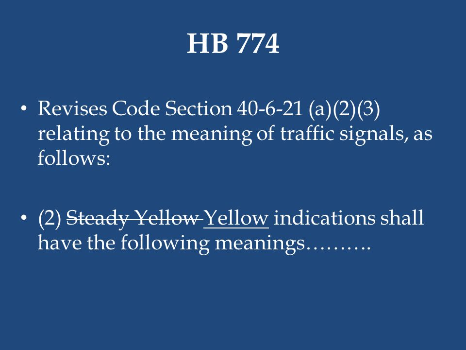 HB 774 Revises Code Section 40-6-21 (a)(2)(3) relating to the meaning of traffic signals, as follows: