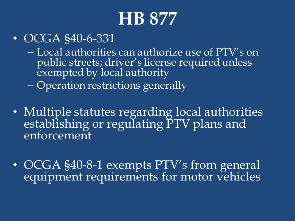HB 877 OCGA §40-6-331. Local authorities can authorize use of PTV's on public streets; driver's license required unless exempted by local authority.