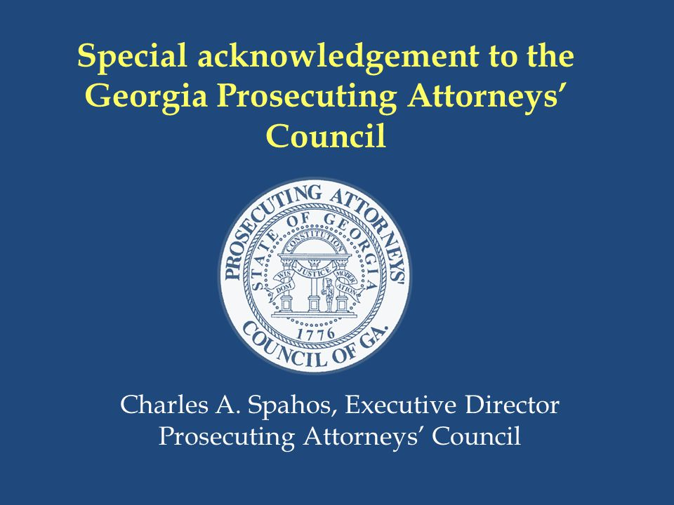 Special acknowledgement to the Georgia Prosecuting Attorneys' Council