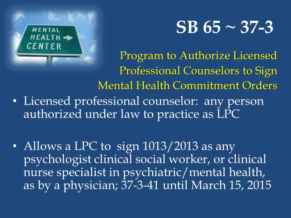SB 65 ~ 37-3 Program to Authorize Licensed. Professional Counselors to Sign. Mental Health Commitment Orders.