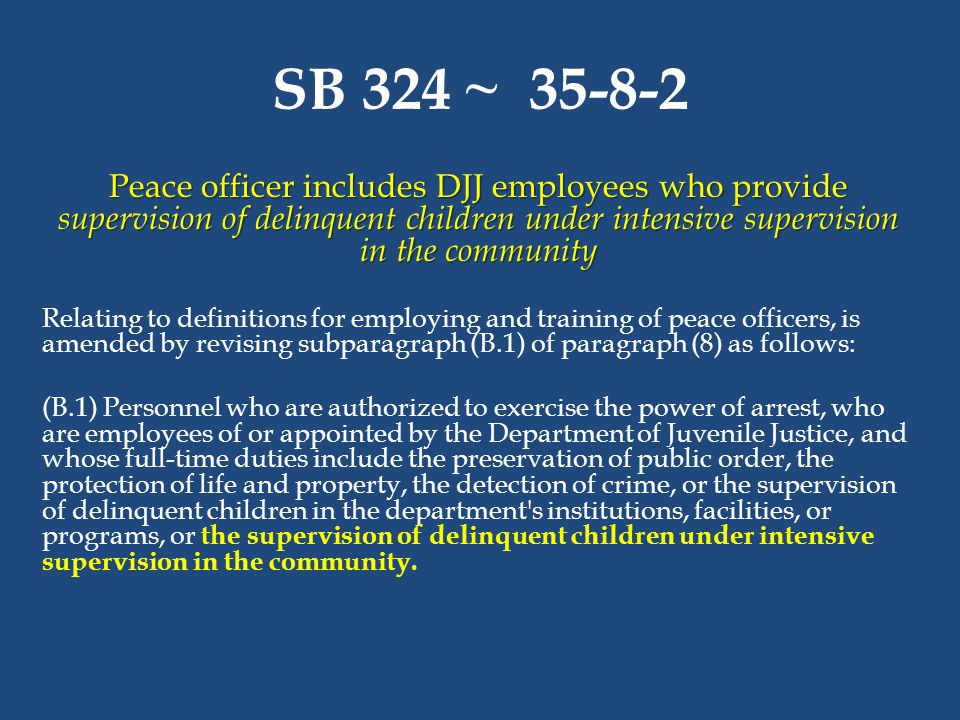 SB 324 ~ 35-8-2 Peace officer includes DJJ employees who provide supervision of delinquent children under intensive supervision in the community.