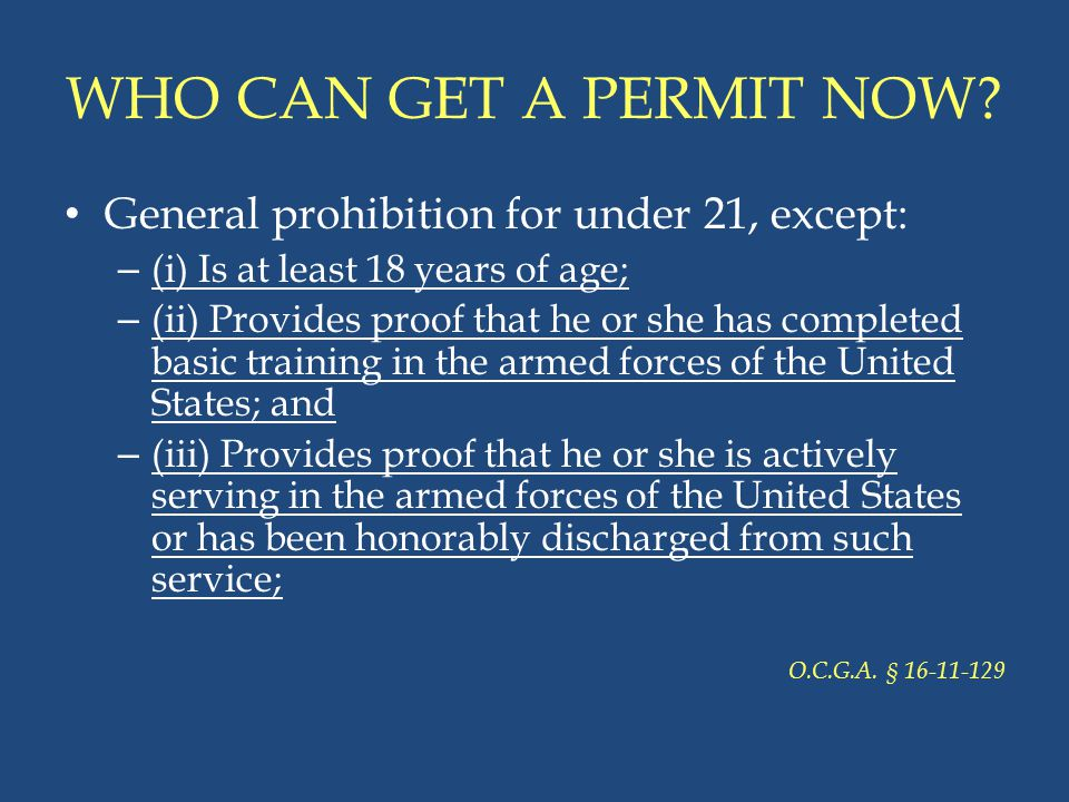 WHO CAN GET A PERMIT NOW General prohibition for under 21, except: