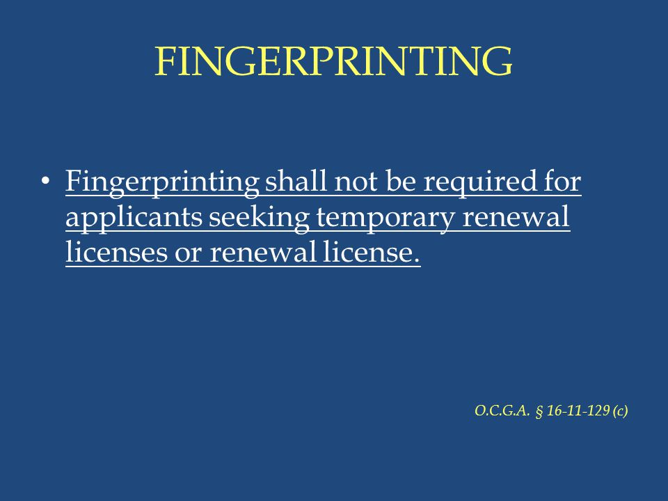 FINGERPRINTING Fingerprinting shall not be required for applicants seeking temporary renewal licenses or renewal license.