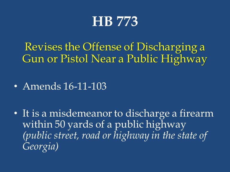 HB 773 Revises the Offense of Discharging a Gun or Pistol Near a Public Highway. Amends 16-11-103.
