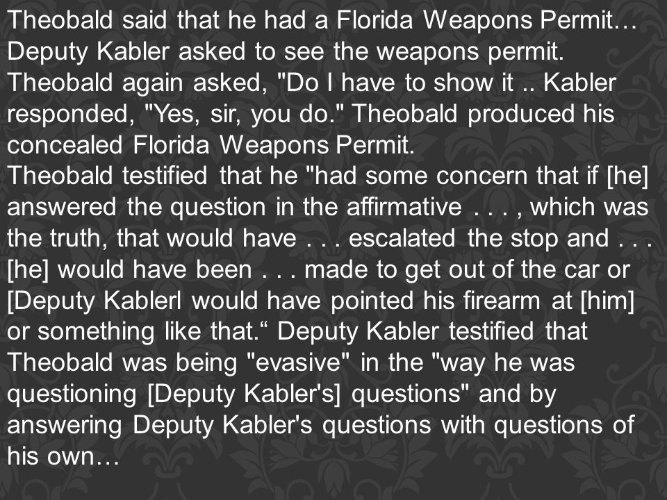 Theobald said that he had a Florida Weapons Permit…