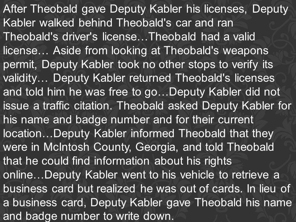 After Theobald gave Deputy Kabler his licenses, Deputy