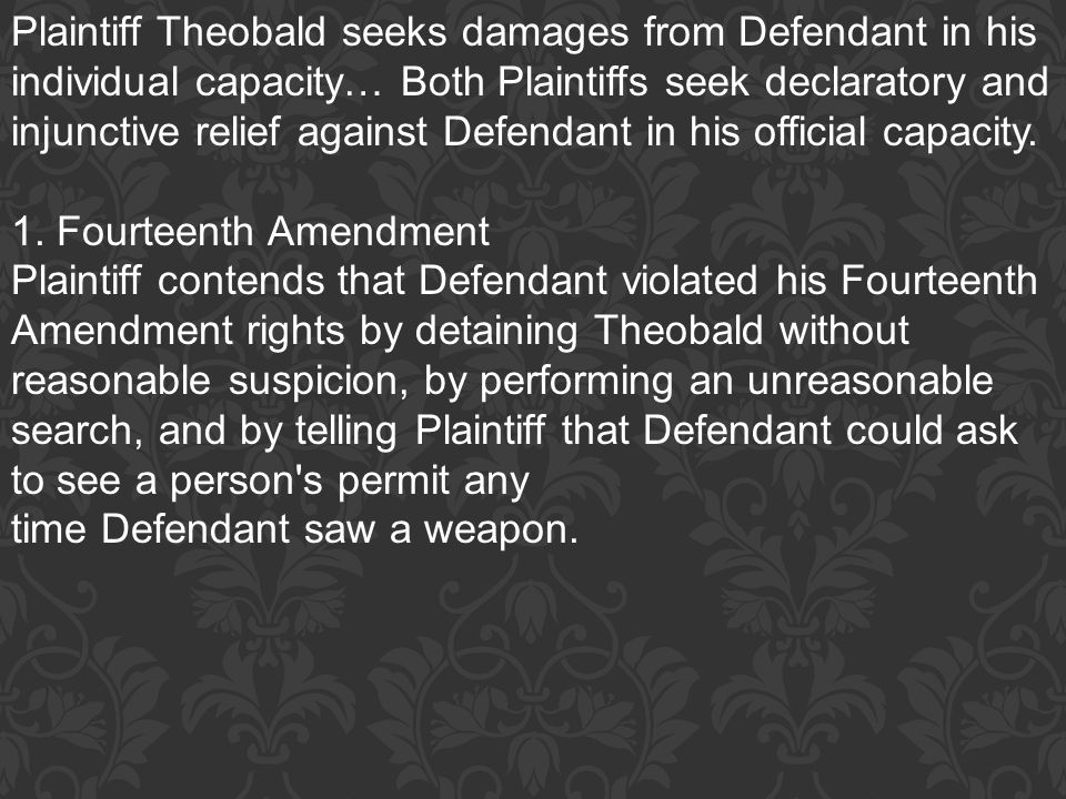 Plaintiff Theobald seeks damages from Defendant in his individual capacity… Both Plaintiffs seek declaratory and injunctive relief against Defendant in his official capacity.