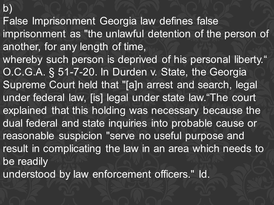 b) False Imprisonment Georgia law defines false imprisonment as the unlawful detention of the person of another, for any length of time,