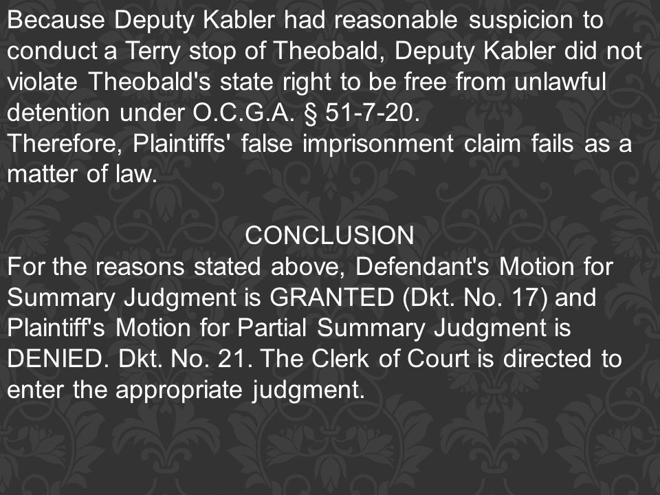 Because Deputy Kabler had reasonable suspicion to conduct a Terry stop of Theobald, Deputy Kabler did not violate Theobald s state right to be free from unlawful detention under O.C.G.A. § 51-7-20.