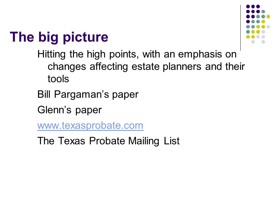 The big picture Hitting the high points, with an emphasis on changes affecting estate planners and their tools.