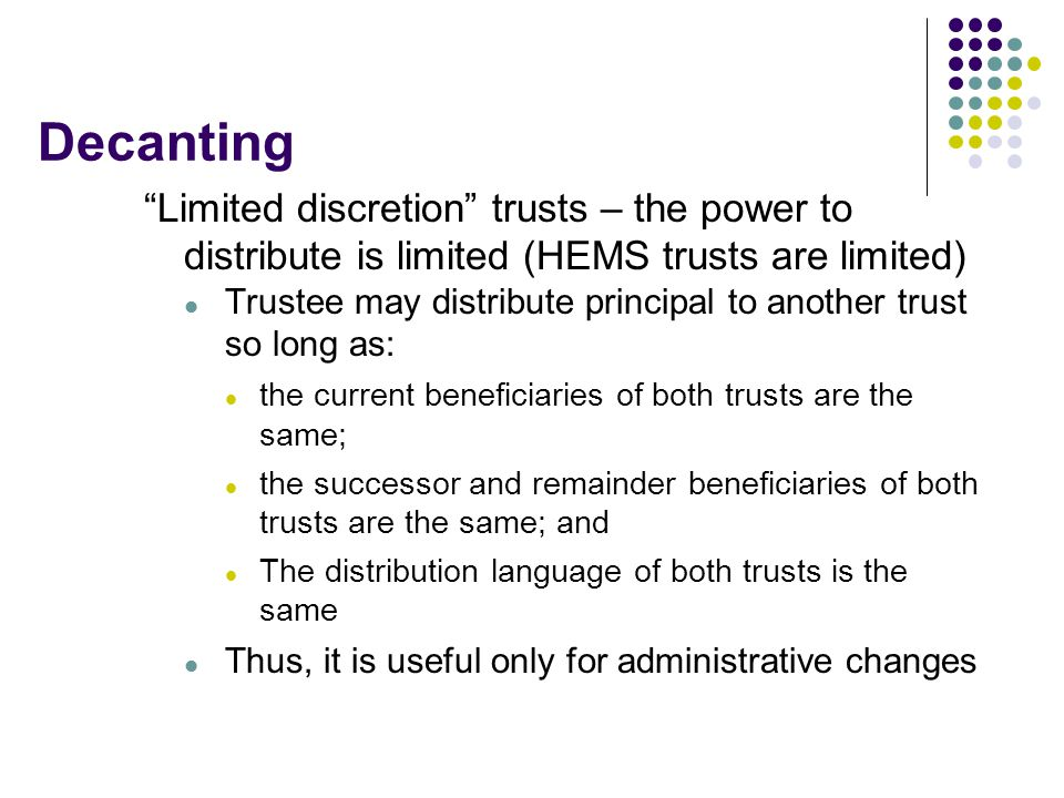 Decanting Limited discretion trusts – the power to distribute is limited (HEMS trusts are limited)