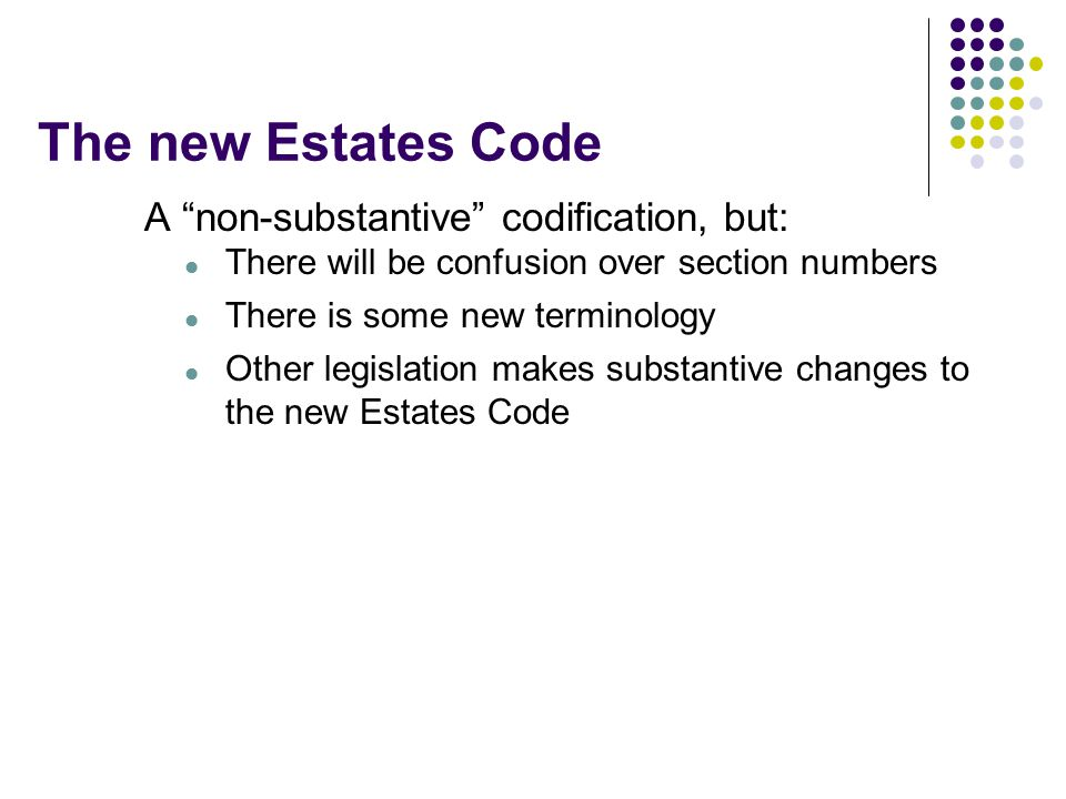 The new Estates Code A non-substantive codification, but: