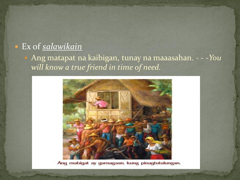 Ex of salawikain Ang matapat na kaibigan, tunay na maaasahan.
