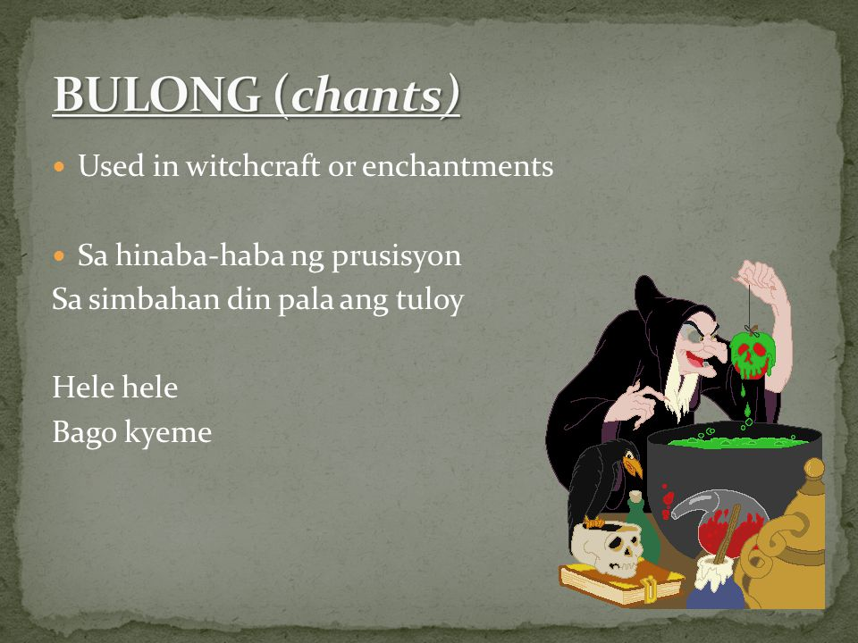 BULONG (chants) Used in witchcraft or enchantments