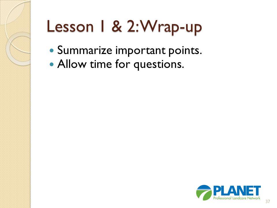 Lesson 1 & 2: Wrap-up Summarize important points.