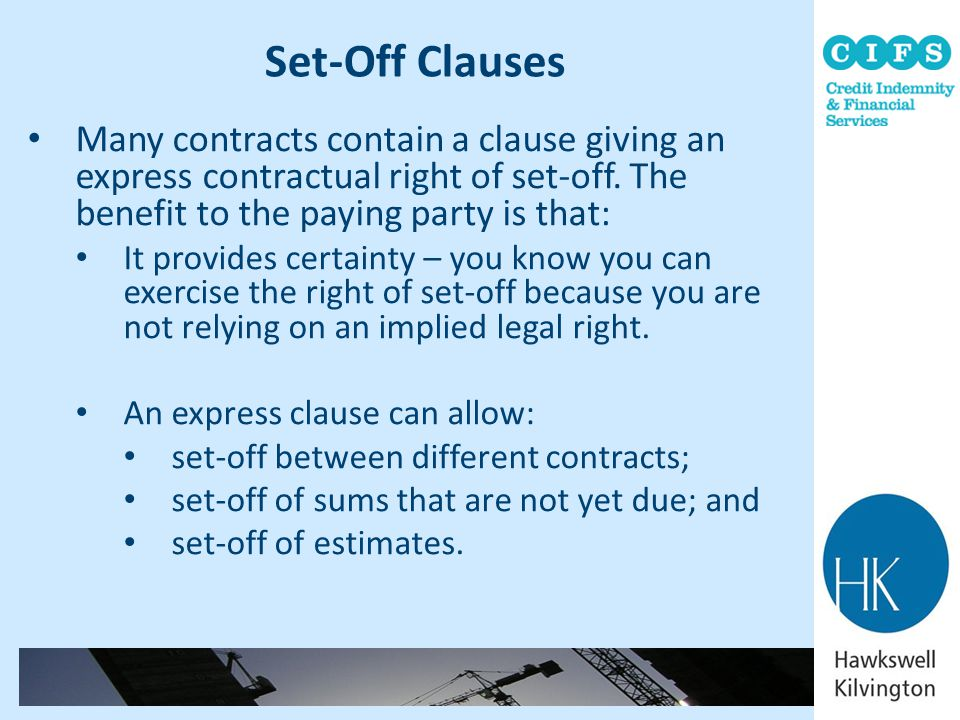Set-Off Clauses Many contracts contain a clause giving an express contractual right of set-off. The benefit to the paying party is that: