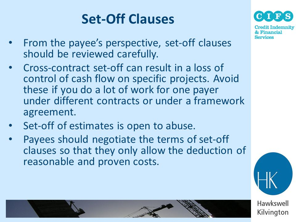 Set-Off Clauses From the payee's perspective, set-off clauses should be reviewed carefully.