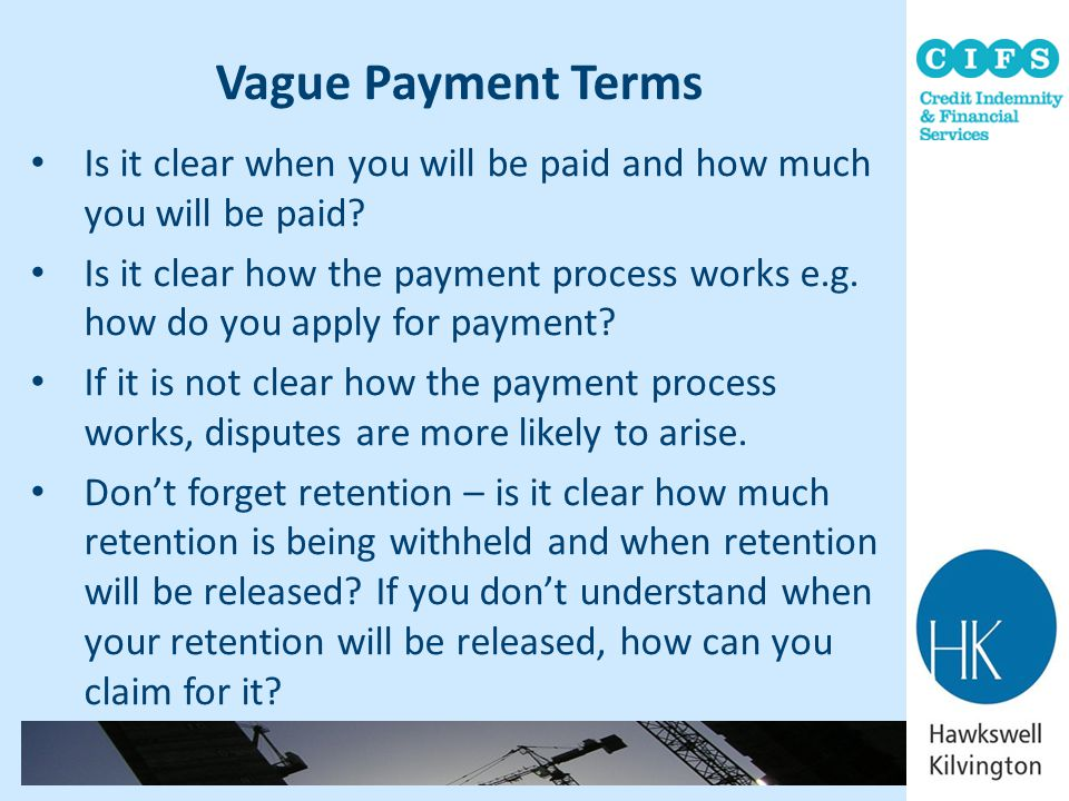Vague Payment Terms Is it clear when you will be paid and how much you will be paid