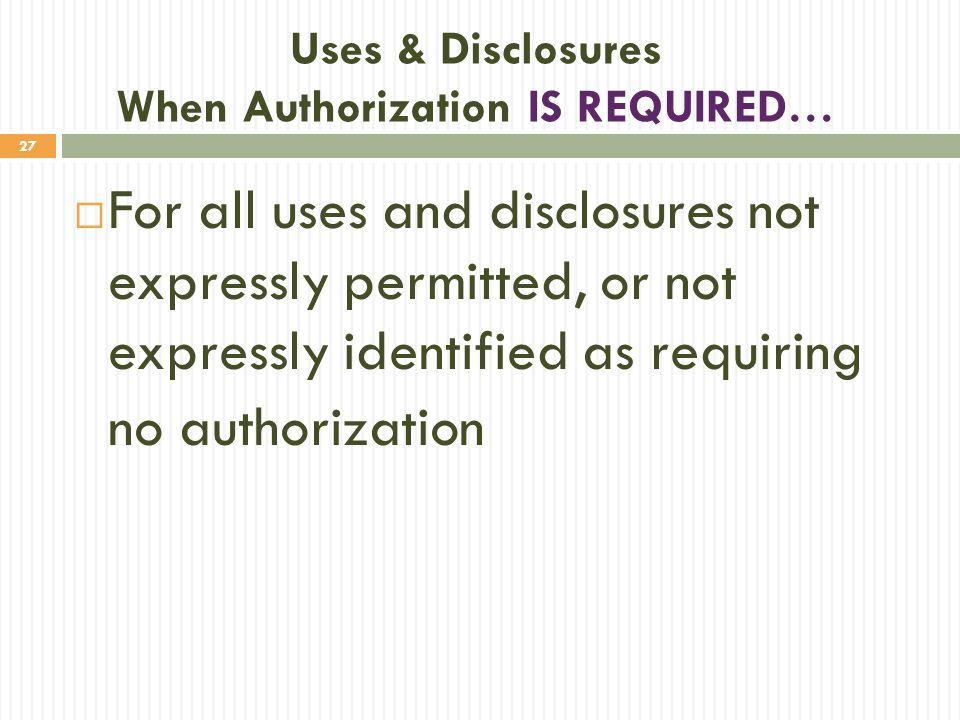 Uses & Disclosures When Authorization IS REQUIRED…