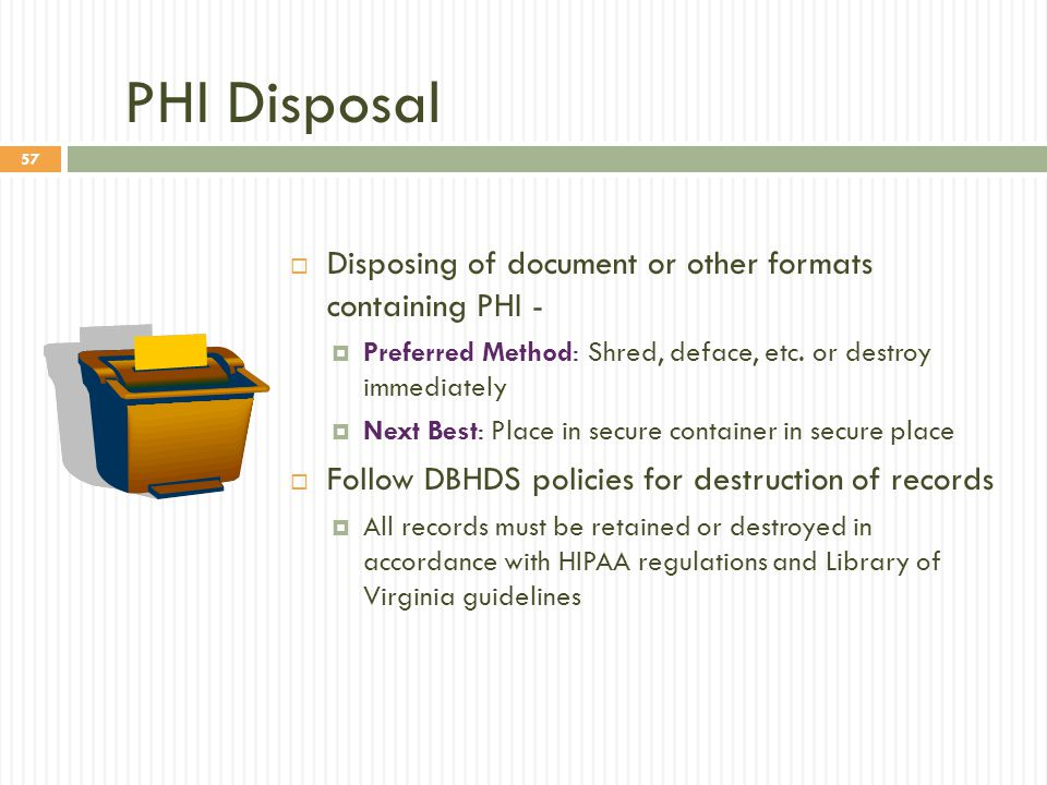 PHI Disposal Disposing of document or other formats containing PHI -