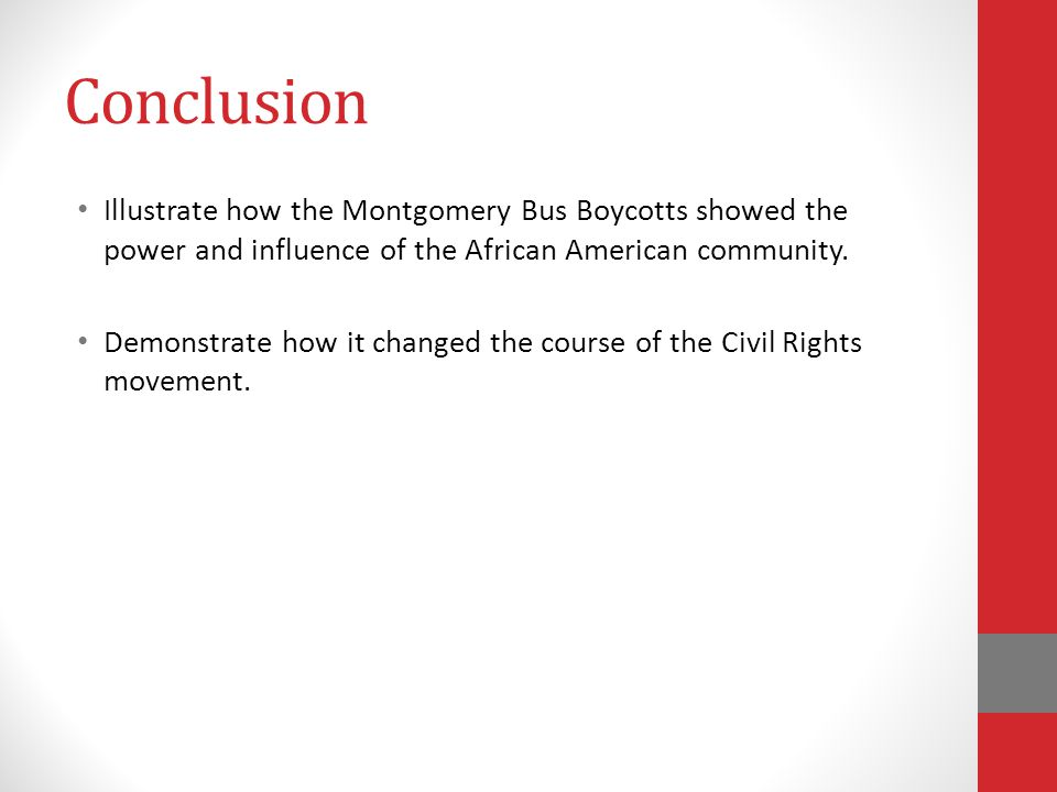 Conclusion Illustrate how the Montgomery Bus Boycotts showed the power and influence of the African American community.