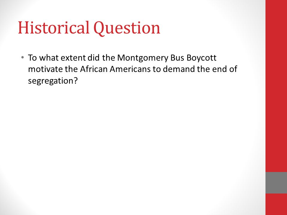 Historical Question To what extent did the Montgomery Bus Boycott motivate the African Americans to demand the end of segregation