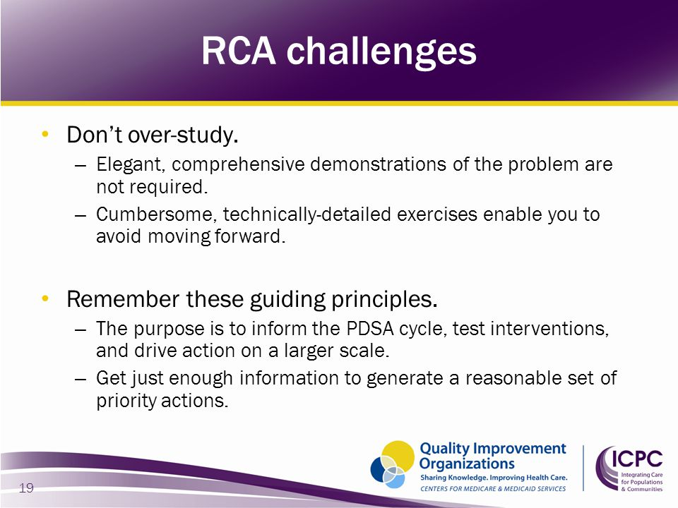 RCA challenges Don't over-study. Remember these guiding principles.